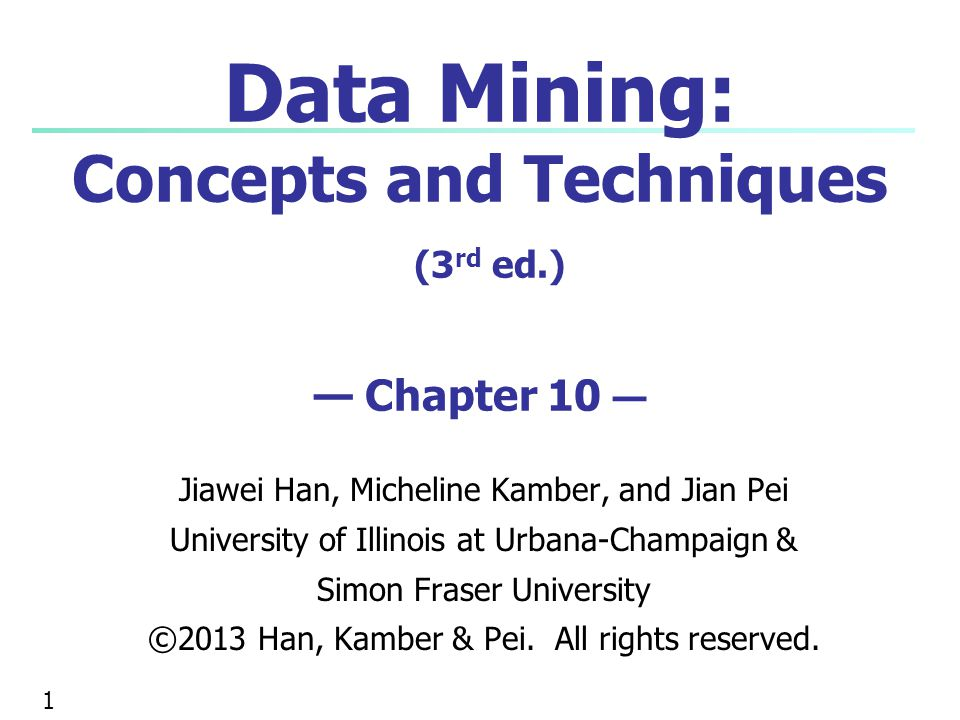 Data Mining: Concepts and Techniques (3rd ed.) — Chapter 10 —