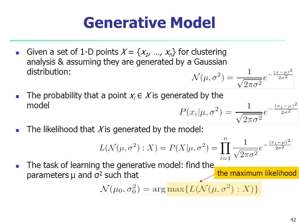 Generative Model Given a set of 1-D points X = {x1, …, xn} for clustering analysis & assuming they are generated by a Gaussian distribution: