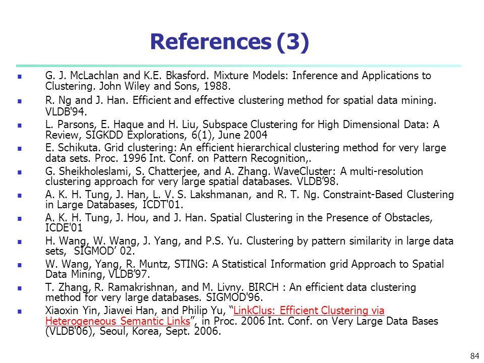 References (3) G. J. McLachlan and K.E. Bkasford. Mixture Models: Inference and Applications to Clustering. John Wiley and Sons, 1988.