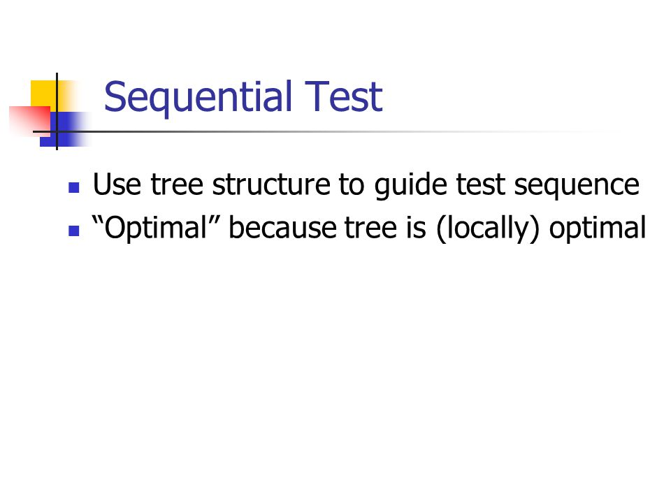 Sequential Test Use tree structure to guide test sequence