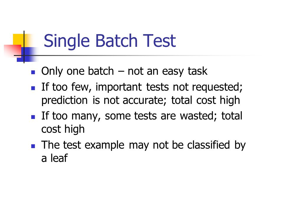 Single Batch Test Only one batch – not an easy task