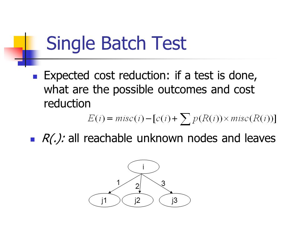 Single Batch Test Expected cost reduction: if a test is done, what are the possible outcomes and cost reduction.