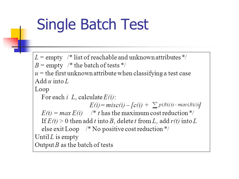 Single Batch Test L = empty /* list of reachable and unknown attributes */ B = empty /* the batch of tests */