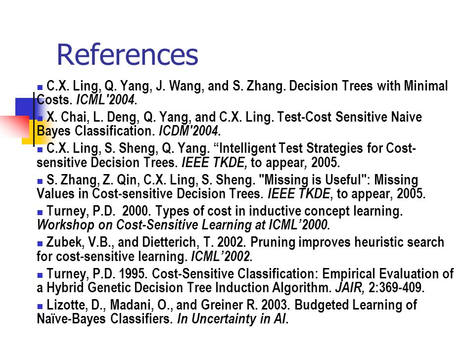 References C.X. Ling, Q. Yang, J. Wang, and S. Zhang. Decision Trees with Minimal Costs. ICML 2004.