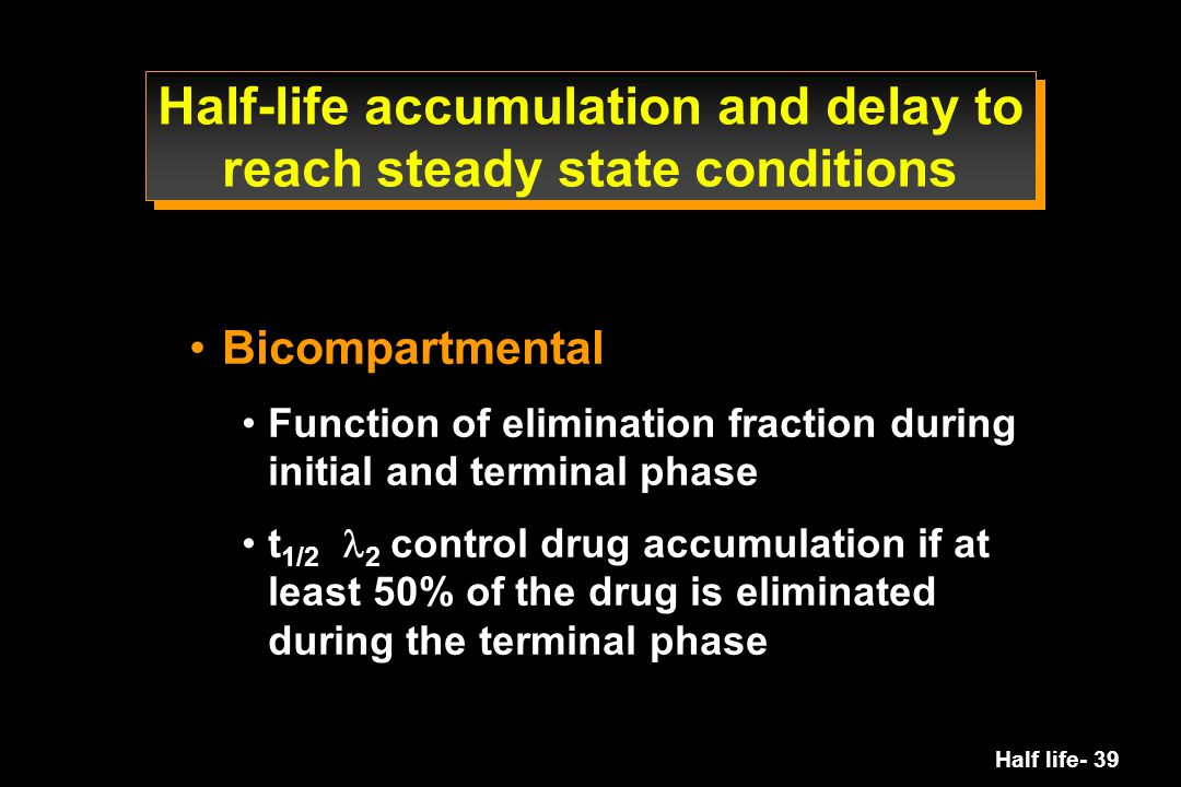 Half-life accumulation and delay to reach steady state conditions