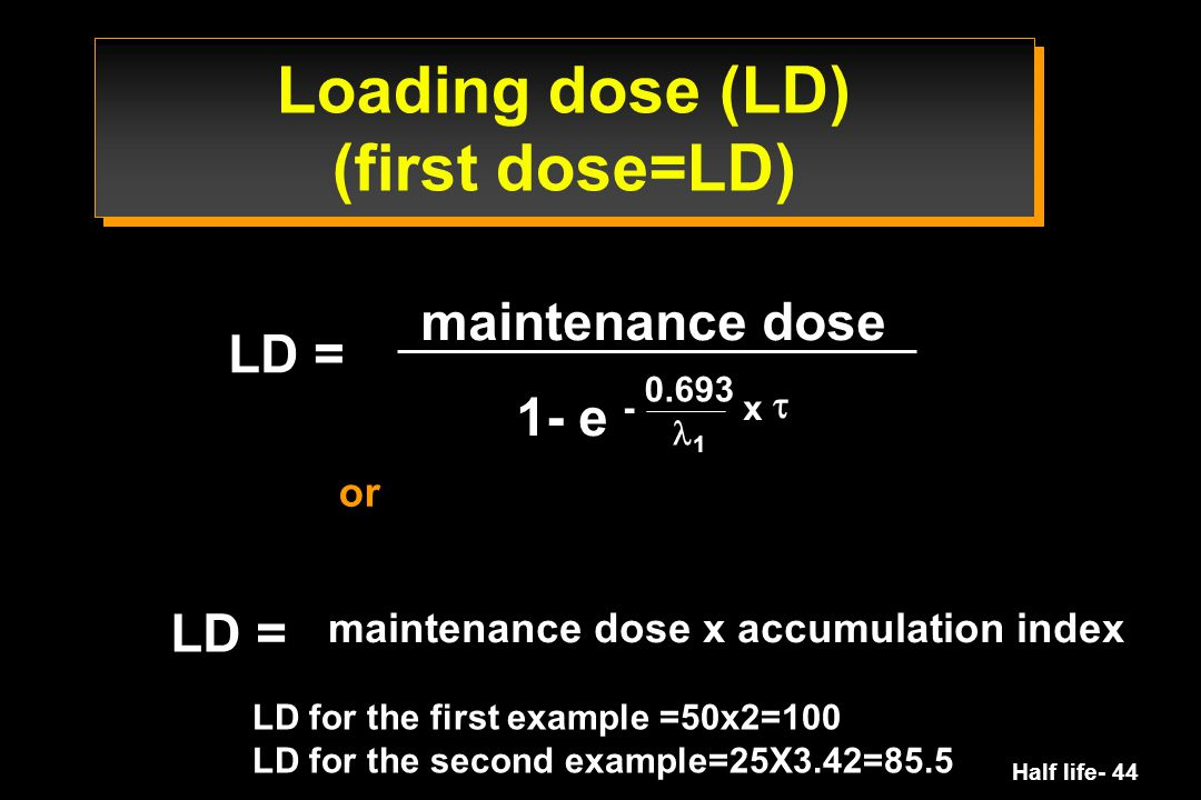 Loading dose (LD) (first dose=LD)