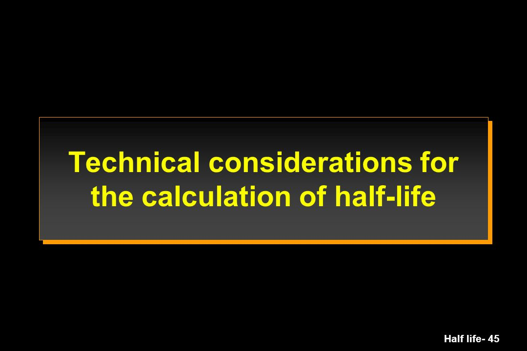 Technical considerations for the calculation of half-life