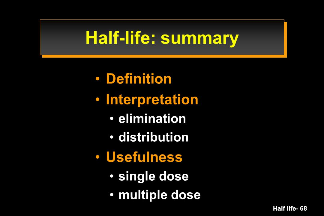 Half-life: summary Definition Interpretation Usefulness elimination