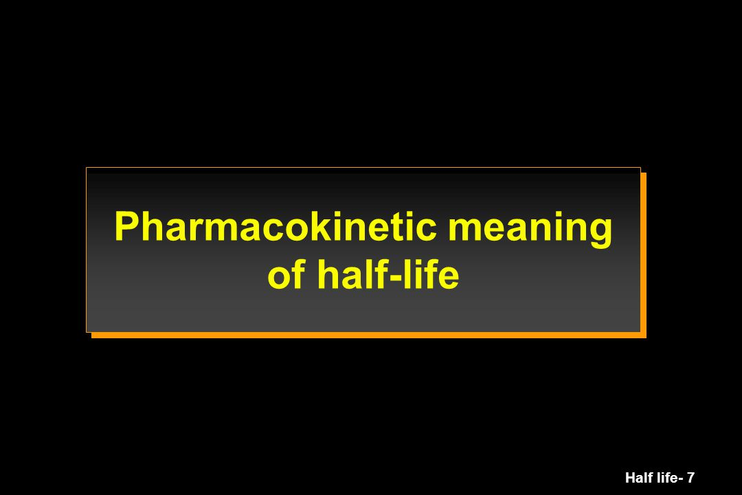 Pharmacokinetic meaning of half-life