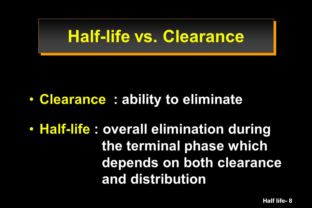 Half-life vs. Clearance