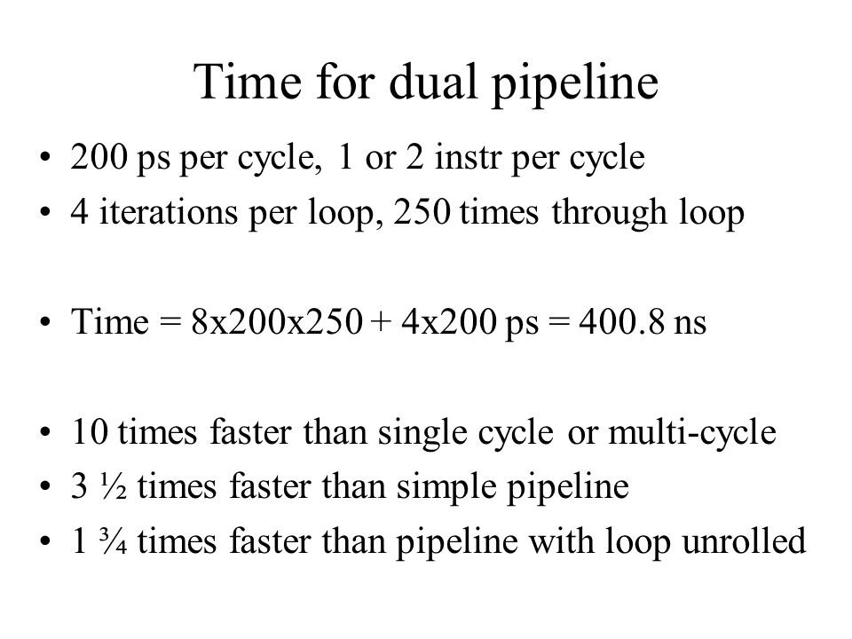 Time for dual pipeline 200 ps per cycle, 1 or 2 instr per cycle