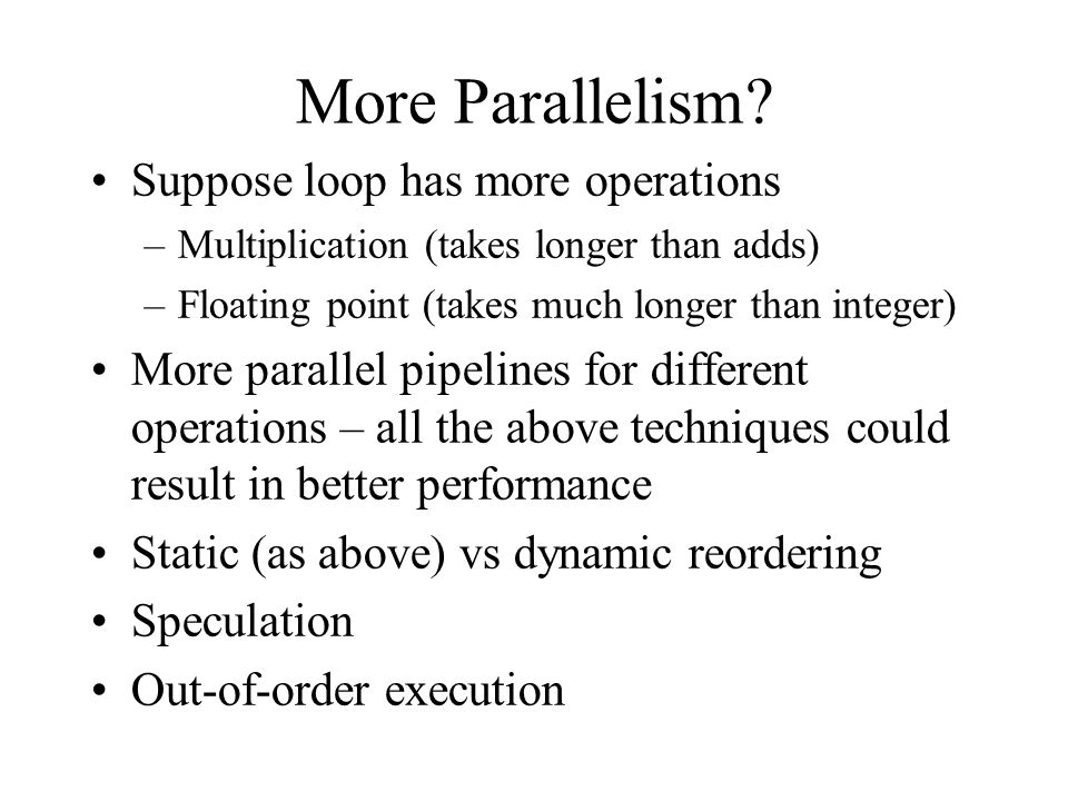 More Parallelism Suppose loop has more operations