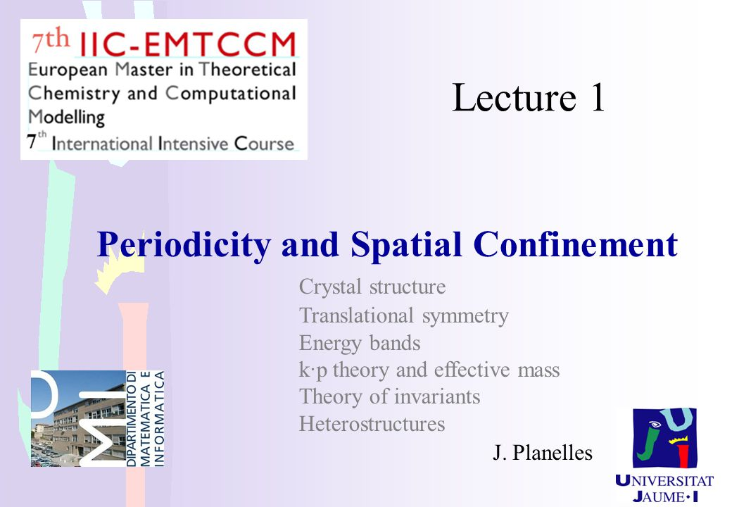 Lecture 1 Periodicity and Spatial Confinement Crystal structure Translational symmetry Energy bands k·p theory and effective mass.