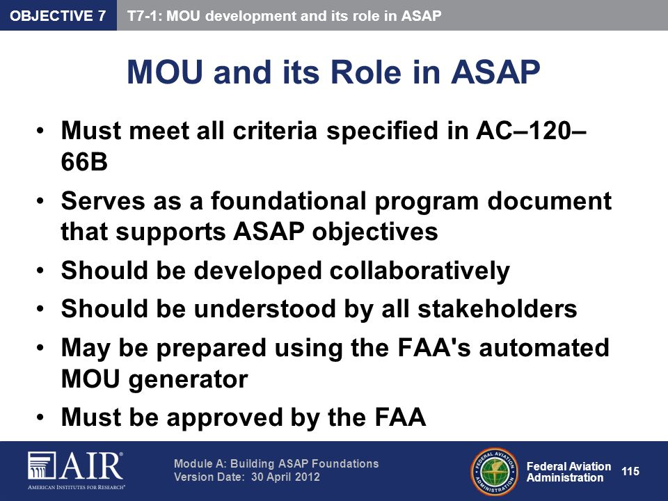 OBJECTIVE 7 T7-1: MOU development and its role in ASAP. MOU and its Role in ASAP. Must meet all criteria specified in AC–120– 66B.