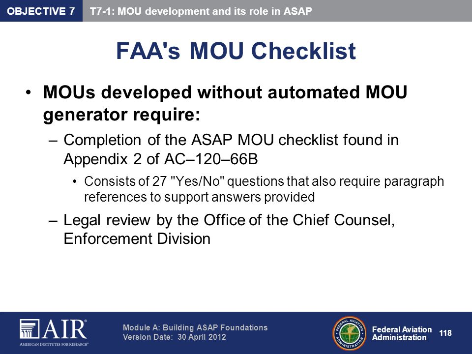 OBJECTIVE 7 T7-1: MOU development and its role in ASAP. FAA s MOU Checklist. MOUs developed without automated MOU generator require: