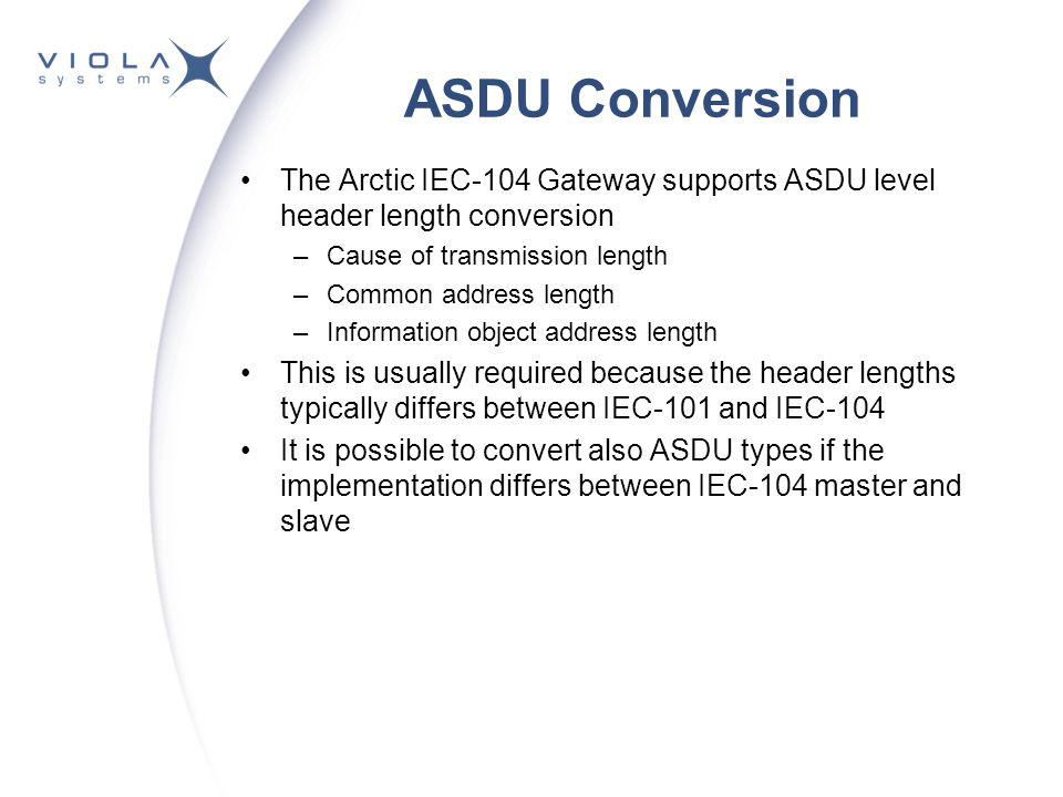 ASDU Conversion The Arctic IEC-104 Gateway supports ASDU level header length conversion. Cause of transmission length.