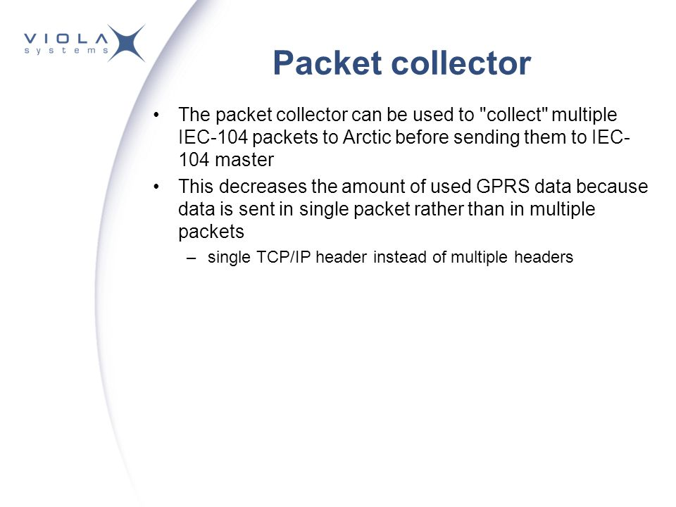 Packet collector The packet collector can be used to collect multiple IEC-104 packets to Arctic before sending them to IEC-104 master.
