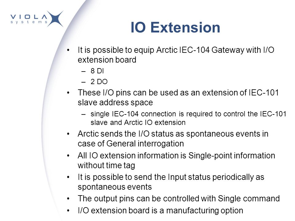IO Extension It is possible to equip Arctic IEC-104 Gateway with I/O extension board. 8 DI. 2 DO.