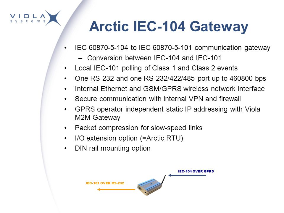 Arctic IEC-104 Gateway IEC 60870-5-104 to IEC 60870-5-101 communication gateway. Conversion between IEC-104 and IEC-101.