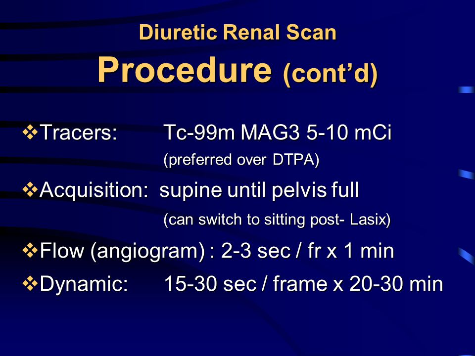 Diuretic Renal Scan Procedure (cont'd)
