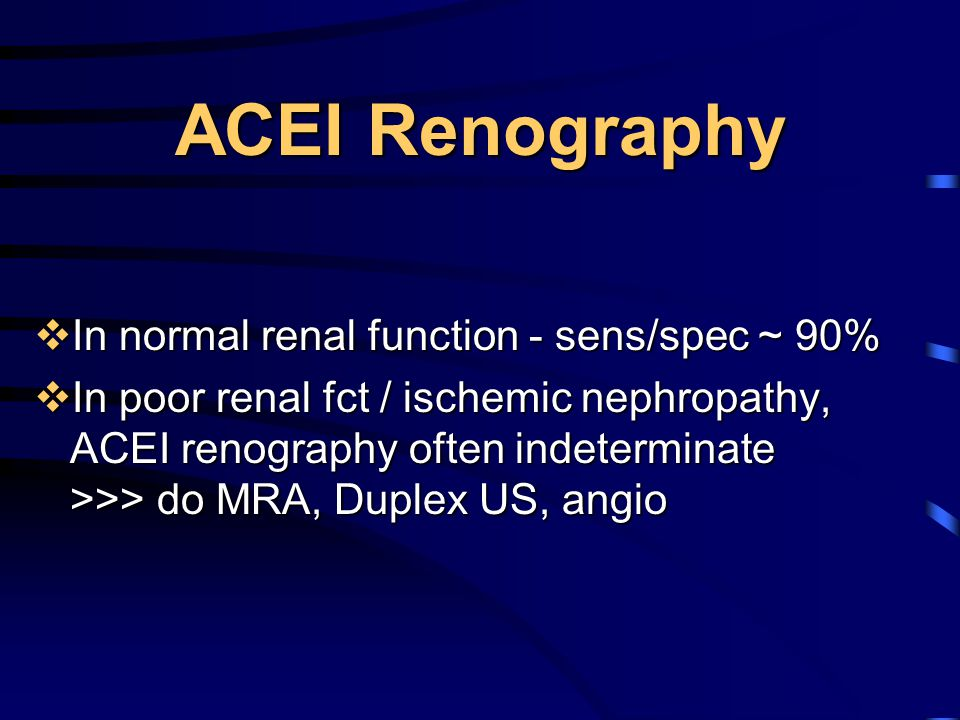 ACEI Renography In normal renal function - sens/spec ~ 90%