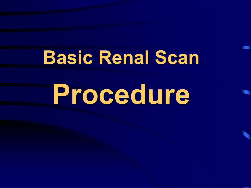 Basic Renal Scan Procedure