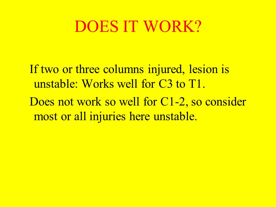 DOES IT WORK If two or three columns injured, lesion is unstable: Works well for C3 to T1.