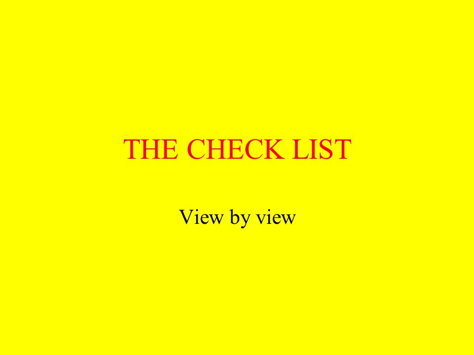 THE CHECK LIST View by view