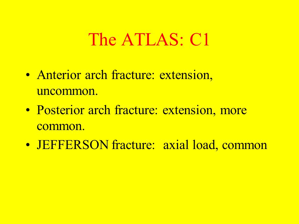 The ATLAS: C1 Anterior arch fracture: extension, uncommon.