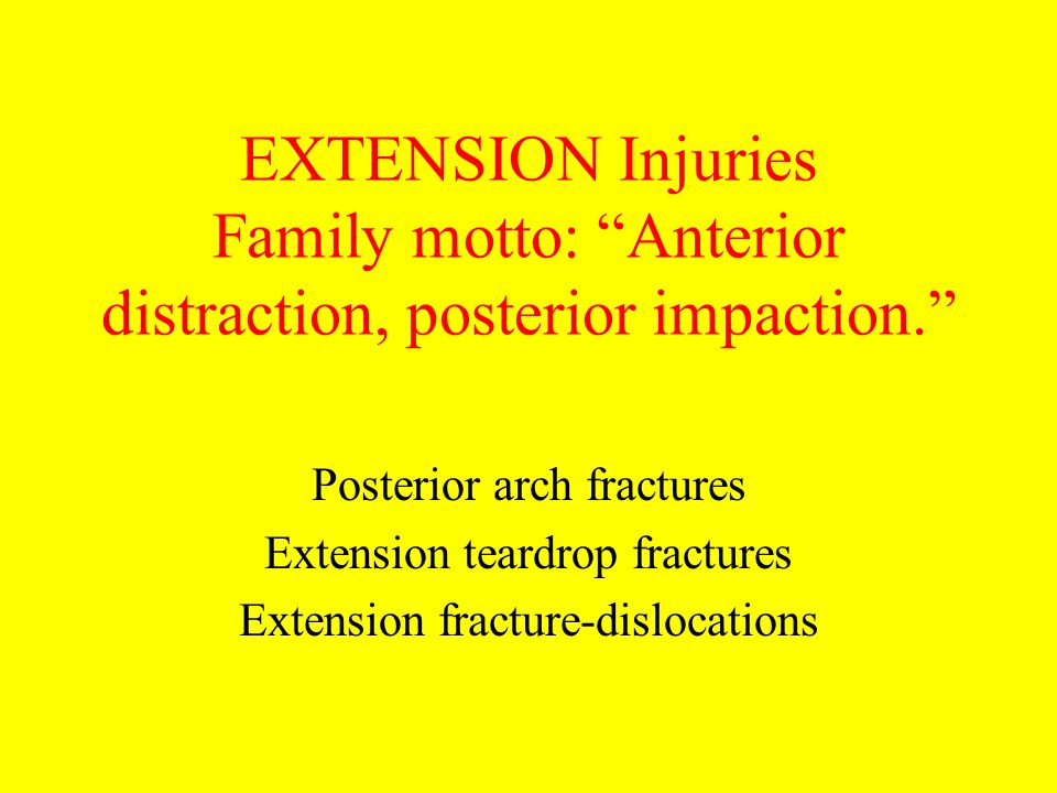 EXTENSION Injuries Family motto: Anterior distraction, posterior impaction.
