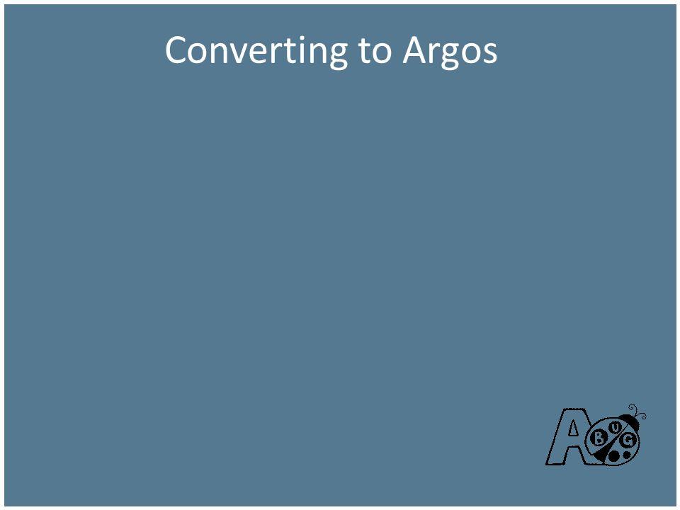 Converting to Argos GUI or code Argos is flexible.