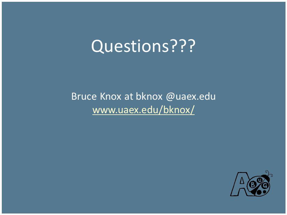 Questions Bruce Knox at bknox @uaex.edu www.uaex.edu/bknox/