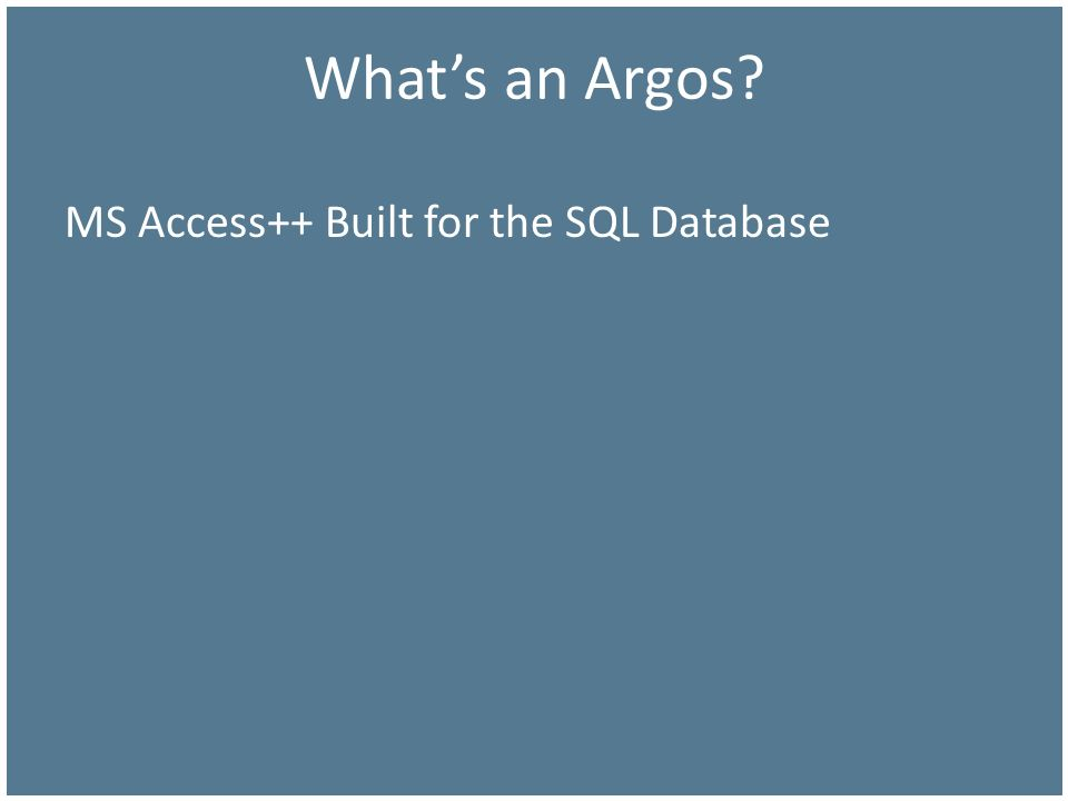 What's an Argos MS Access++ Built for the SQL Database