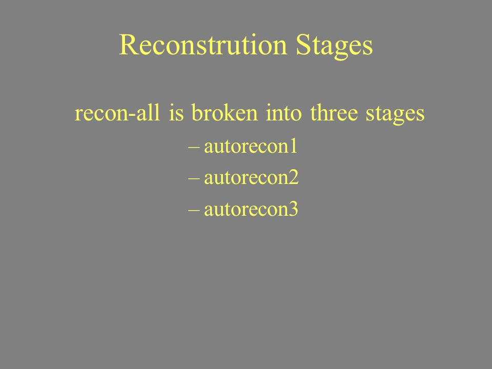 recon-all is broken into three stages