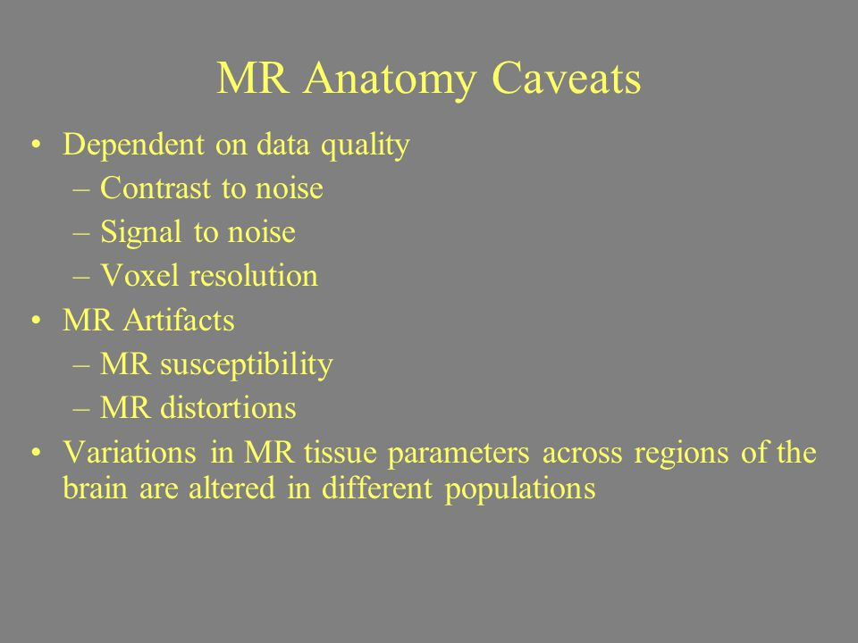 MR Anatomy Caveats Dependent on data quality Contrast to noise