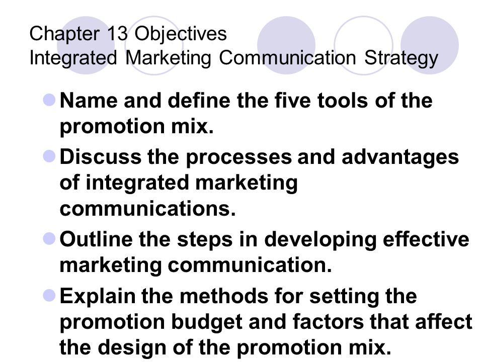 Chapter 13 Objectives Integrated Marketing Communication Strategy