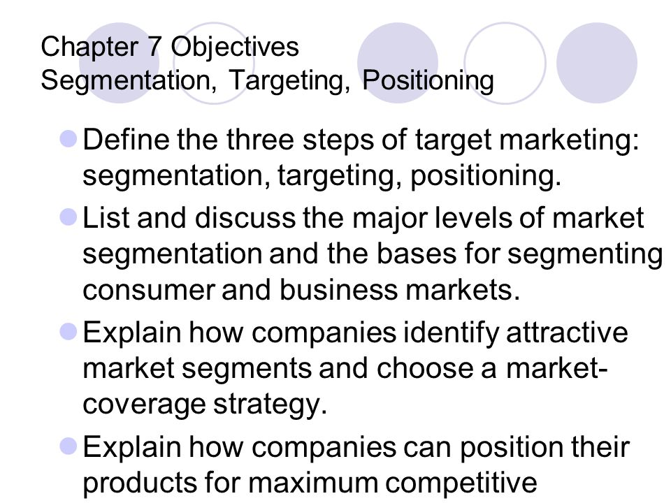 Chapter 7 Objectives Segmentation, Targeting, Positioning