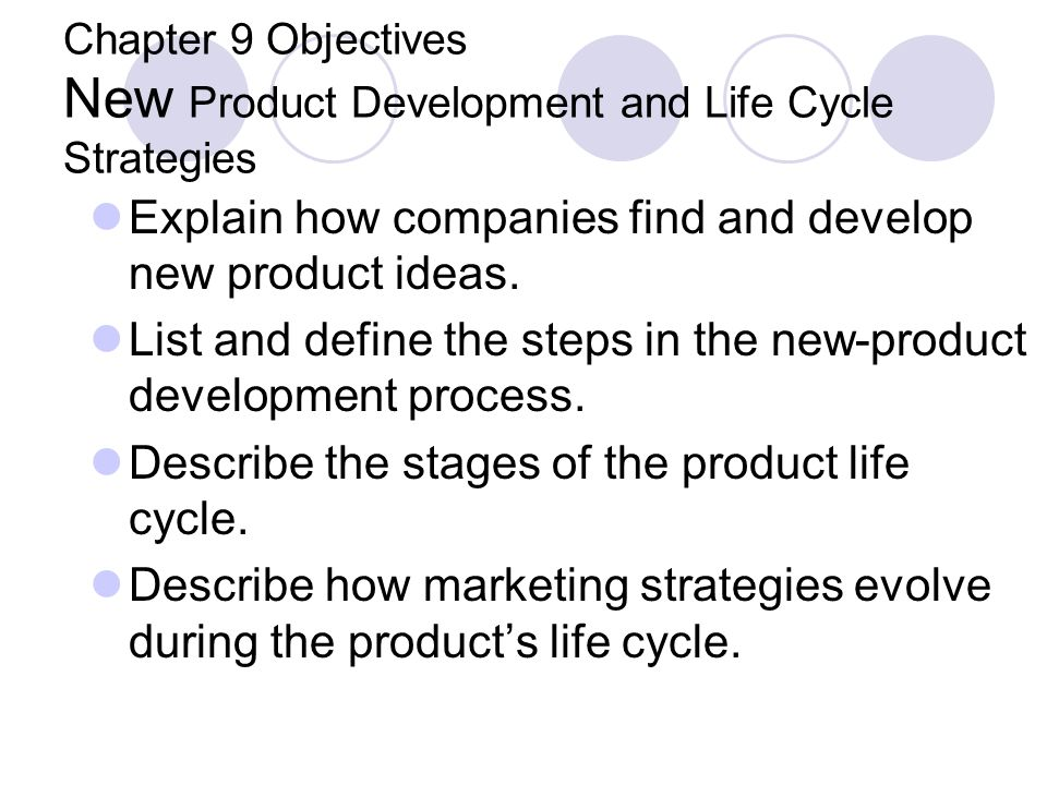 Chapter 9 Objectives New Product Development and Life Cycle Strategies