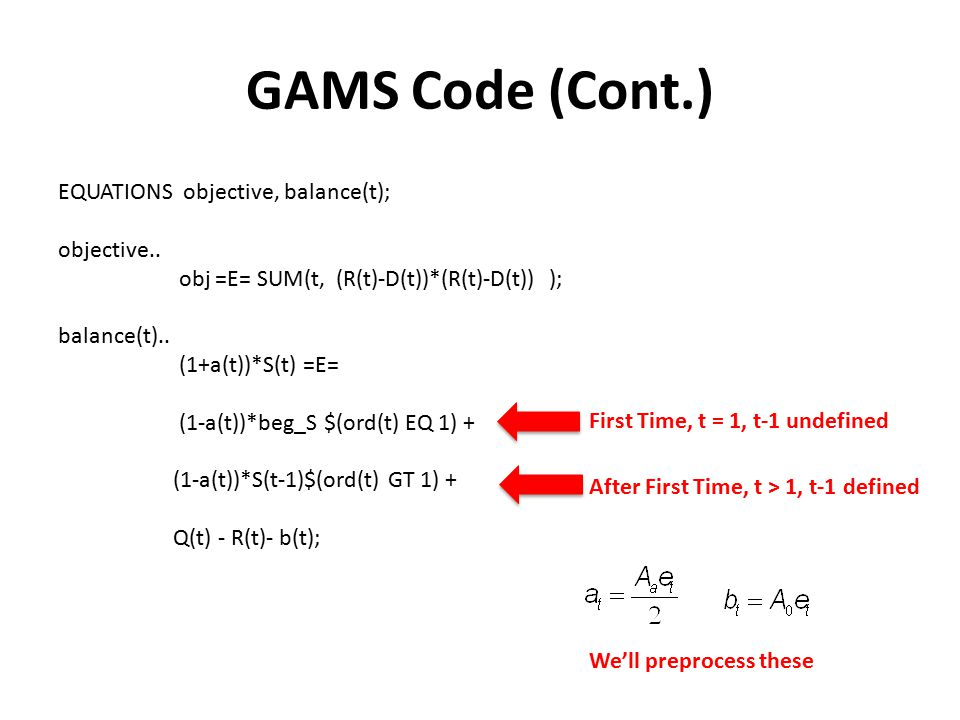 GAMS Code (Cont.) EQUATIONS objective, balance(t); objective..