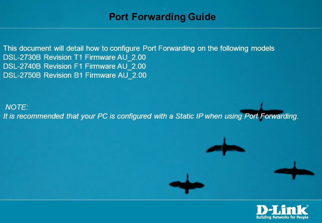 Port Forwarding Guide This document will detail how to configure Port Forwarding on the following models.