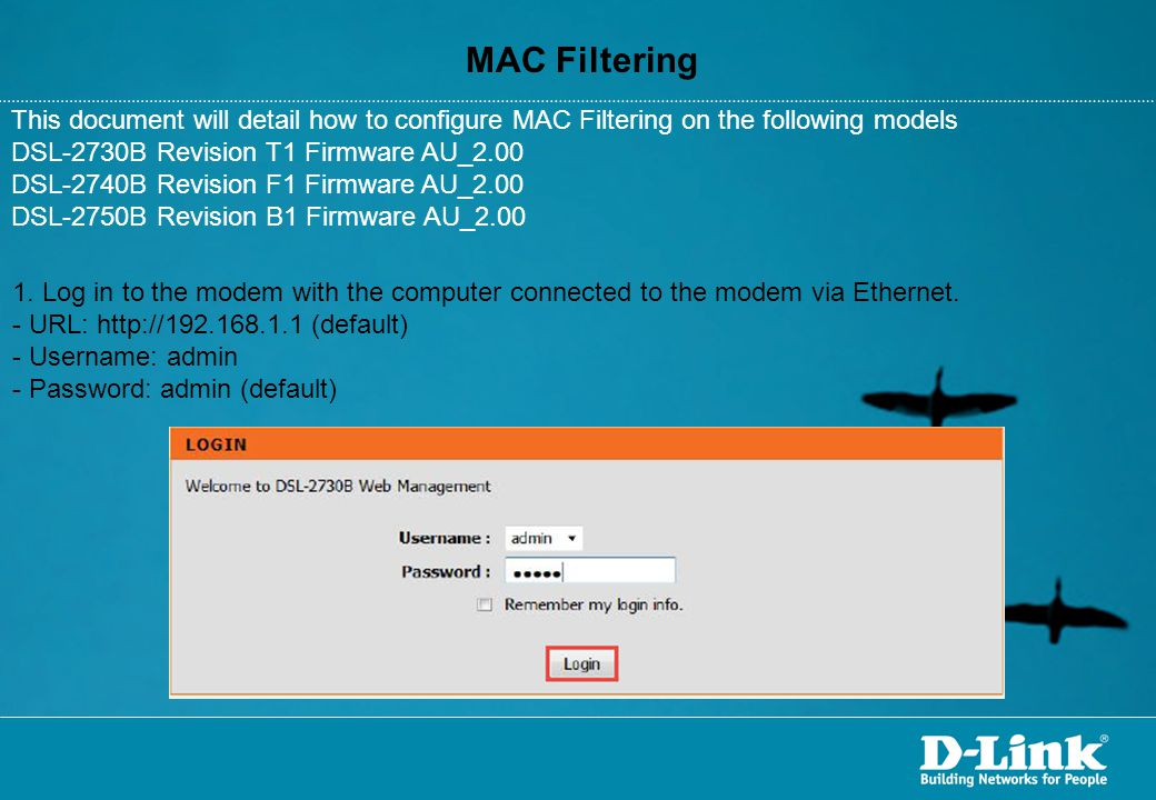 MAC Filtering This document will detail how to configure MAC Filtering on the following models. DSL-2730B Revision T1 Firmware AU_2.00.