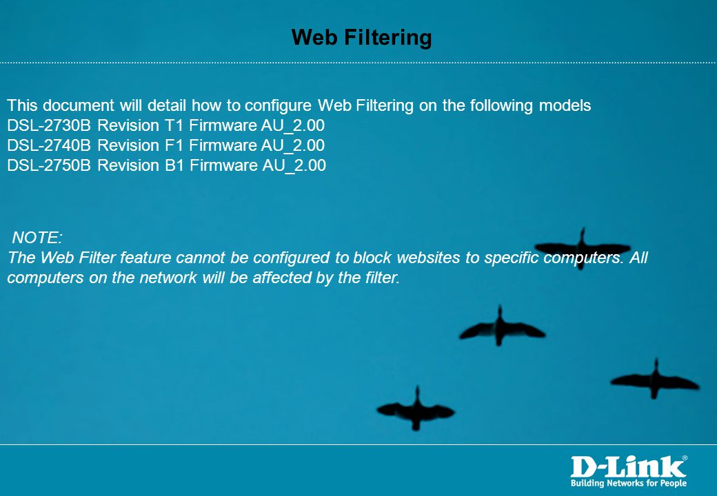 Web Filtering This document will detail how to configure Web Filtering on the following models. DSL-2730B Revision T1 Firmware AU_2.00.