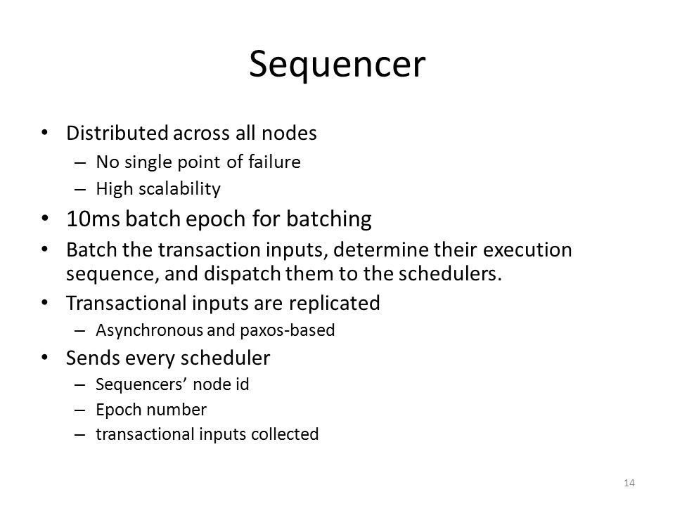 Sequencer 10ms batch epoch for batching Distributed across all nodes