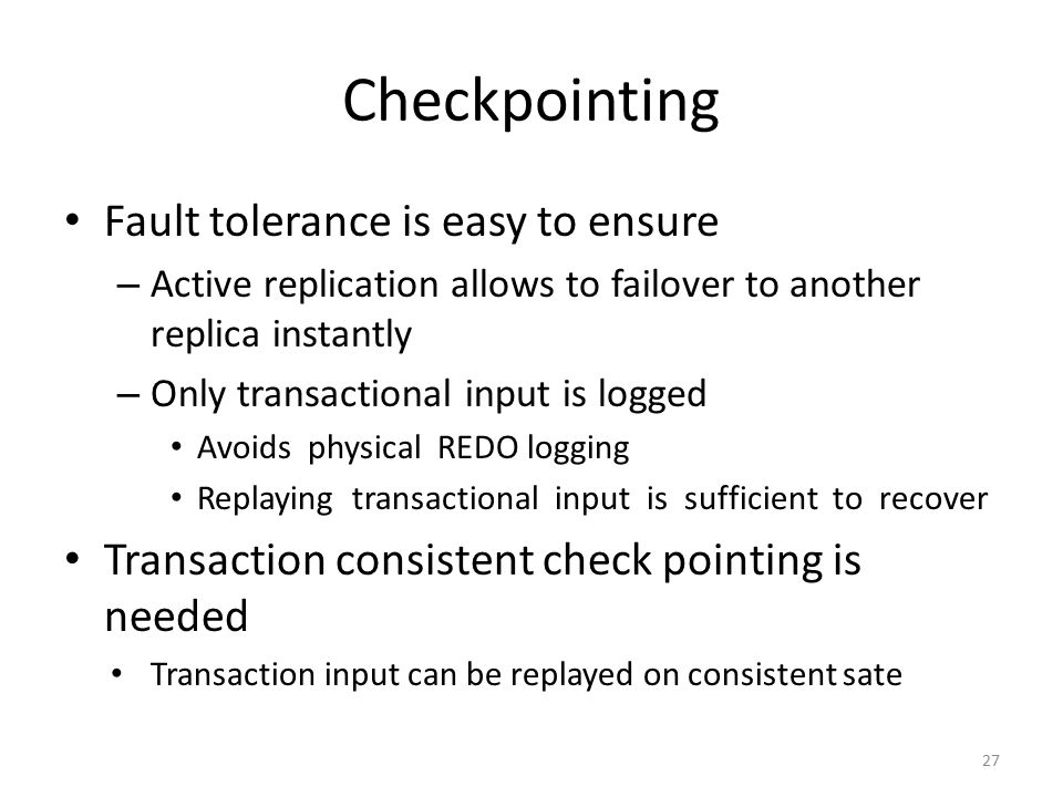 Checkpointing Fault tolerance is easy to ensure