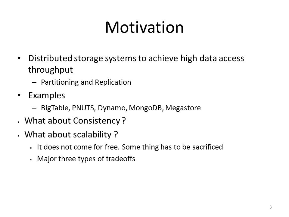 Motivation Distributed storage systems to achieve high data access throughput. Partitioning and Replication.
