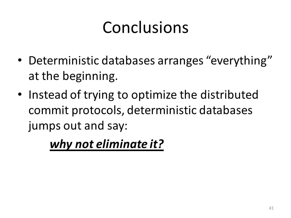 Conclusions Deterministic databases arranges everything at the beginning.