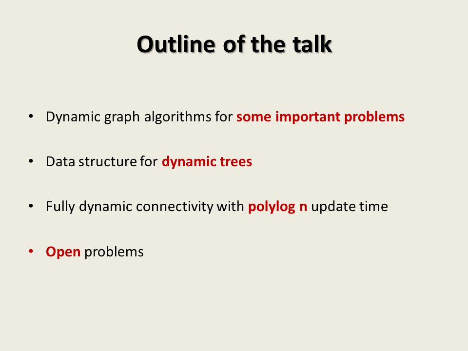 Outline of the talk Dynamic graph algorithms for some important problems. Data structure for dynamic trees.