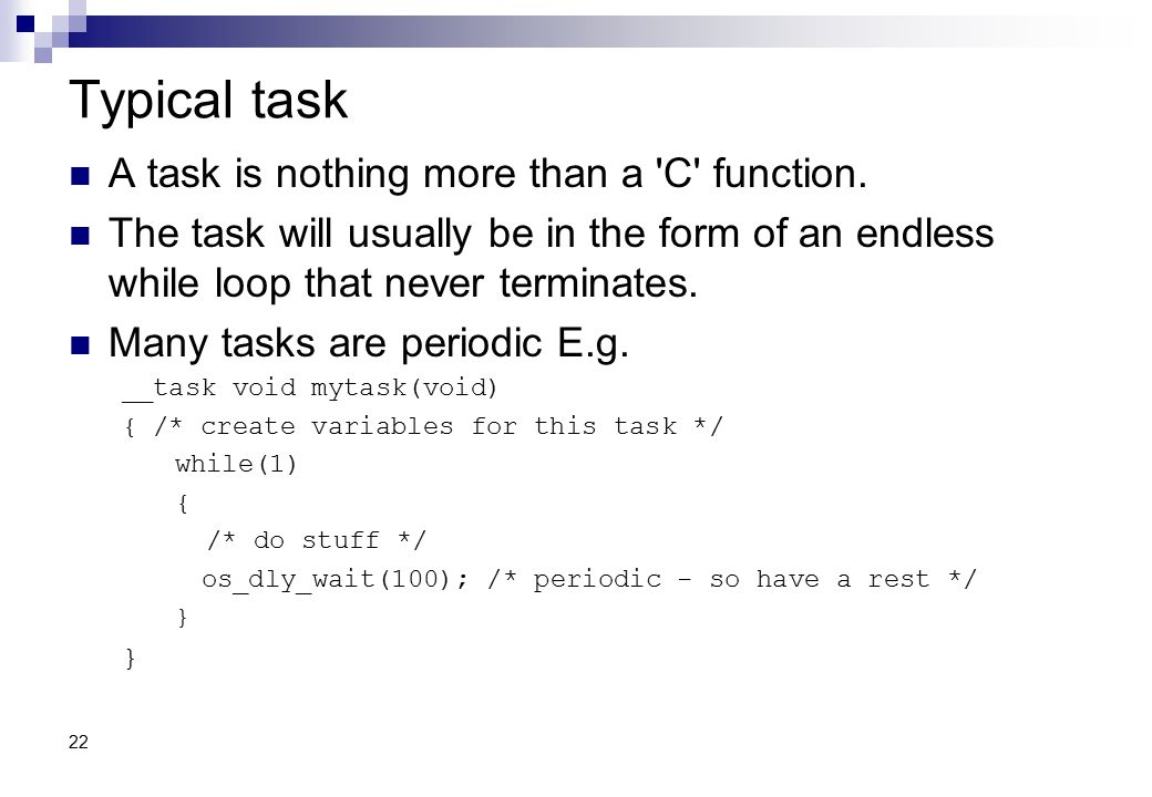 Typical task A task is nothing more than a C function.