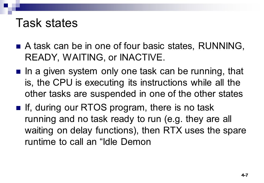 Task states A task can be in one of four basic states, RUNNING, READY, WAITING, or INACTIVE.