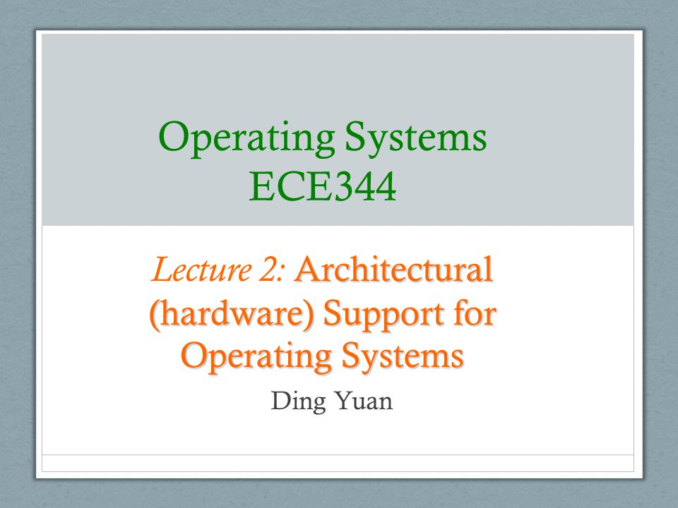 Lecture 2: Architectural (hardware) Support for Operating Systems